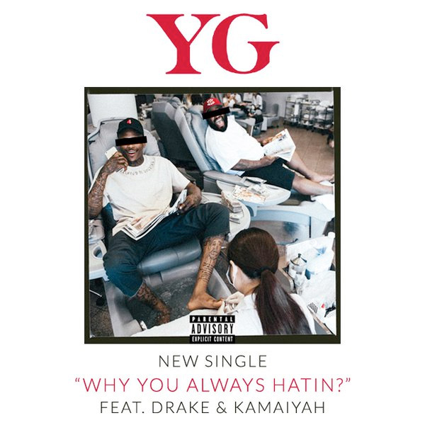 YG Why You Always Hatin Feat Drake & Kamaiyah